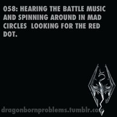 Hearing the battle music and spinning around in mad circles looking for the red dot. #Skyrim