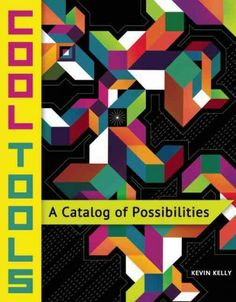 Cool tools : a catalog of possibilities / [edited by] Kevin Kelly. 2013. Cool Tools is a highly curated selection of the best tools available for individuals and small groups.Tools are selected and presented in the book if they are the best of kind, the cheapest, or the only thing available that will do the job.