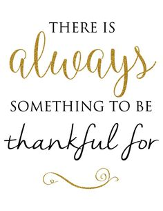 """There is Always something to be Thankful for"" Free printable from TheBestUnexpected.com"