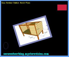 Easy Outdoor Rabbit Hutch Plans 092305 - Woodworking Plans and Projects!