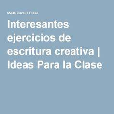 Interesantes ejercicios de escritura creativa | Ideas Para la Clase
