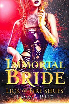 Immortal Bride: A Reverse Harem Paranormal Dragon Fantasy (Lick of Fire) by [Rue, Emmi]