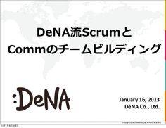 DeNA流Scrumとcommのチームビルディング by Takeshi Kaise, via Slideshare