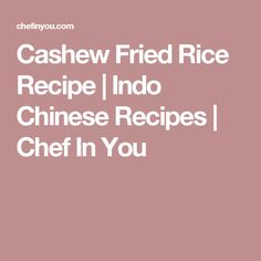Cashew Fried Rice Recipe | Indo Chinese Recipes | Chef In You