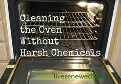 Clean your oven without a lot of scrubbing, and without the harsh fumes and chemicals of conventional oven cleaners. How to clean the oven without harsh chemicals.