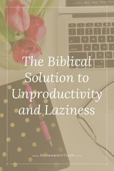 The Biblical Solution to Unproductivity and Laziness