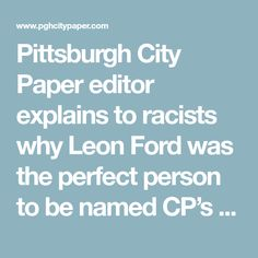Pittsburgh City Paper editor explains to racists why Leon Ford was the perfect person to be named CP's Pittsburgher of the Year.