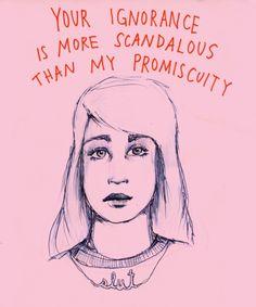 La tua ignoranza è più scandalosa della mia promiscuità. #feminism #femminismo #slutshaming