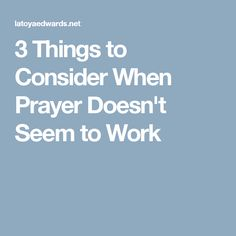 3 Things to Consider When Prayer Doesn't Seem to Work