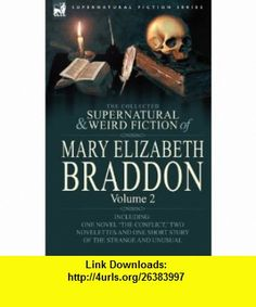 The Collected Supernatural and Weird Fiction of Mary Elizabeth Braddon Volume 2-Including One Novel The Conflict, Two Novelettes and One Short Story of the Strange and Unusual (9780857060525) Mary Elizabeth Braddon , ISBN-10: 085706052X  , ISBN-13: 978-0857060525 ,  , tutorials , pdf , ebook , torrent , downloads , rapidshare , filesonic , hotfile , megaupload , fileserve