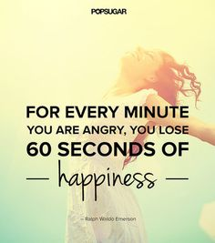 "Quote: ""For every minute you are angry, you lose 60 seconds of happiness."" Lesson to learn: The time and energy you spend on being angry you can spend on something that will better you, like happiness. Let go of your anger and grudges. Source: Shutterstock"