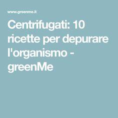 Centrifugati: 10 ricette per depurare l'organismo - greenMe Food And Drink, Drinks, Vegetarian, Vegan, Diet, Drinking, Beverages, Drink, Beverage