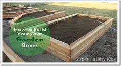 GARDENING - How to Make Your Own Garden Boxes. If you are considering doing raised beds, we have a complete tutorial for you.  Gardening is a great way to get your family outside and your kids moving!   #gardening #fitkids  #raisedbedgardening  http://www.superhealthykids.com/blog/how-to-make-your-own-garden-boxes.php