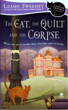 The Cat, the Quilt and the Corpse (A Cats in Trouble Mystery, #1) by Leann Sweeney