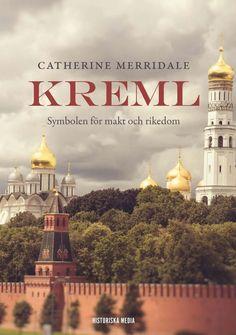 Kreml av Catherine Merridale. Från Historiska Media.