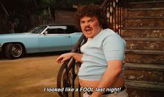 I looked like a fool last night!! --- Nacho Libre --- LOVE this movie!