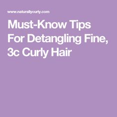 Must-Know Tips For Detangling Fine, 3c Curly Hair