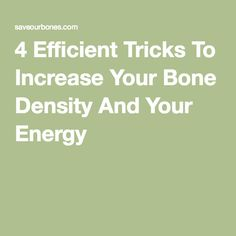 4 Efficient Tricks To Increase Your Bone Density And Your Energy