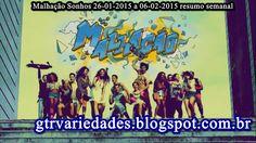 http://gtrvariedades.blogspot.com.br/2015/01/malhacao-sonhos-26-01-2015-06-02-2015.html
