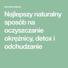 Najlepszy naturalny sposób na oczyszczanie okrężnicy, detox i odchudzanie
