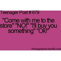 teenager post # 679,teenager? I bribe my sis with this all the time