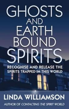 Ghosts And Earthbound Spirits: Recognise And Release The Spirits Trapped In This World Book by Linda Williamson