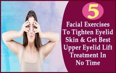 Facial Exercises To Tighten Eyelid Skin & Get Best Upper Eyelid Lift Treatment In No Time Natural Skin Tightening, Skin Tightening Cream, Glowing Skin Diet, Eyelid Lift, Skin Care Masks, Facial Exercises, Happy Skin, Skin Problems, Tighten Skin