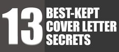 The 13 Best-Kept Cover Letter Secrets. This has to be the best cover letter advice out there. Also has an amazing template!