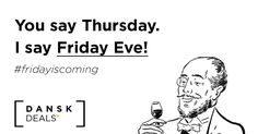 You say Thursday. I say Friday Eve! Dansk Deals #danskdels #thursday #weekend #fridayiscoming