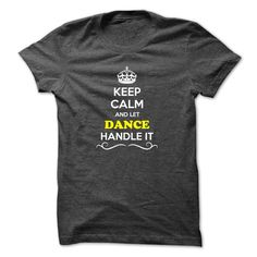 Keep Calm and Let DANCE Handle it =>   Hey, if you are DANCE, then this shirt is for you. Let others just keep calm while you are handling it. It can be a great gift too.          5.3 oz., pre-shrunk 100% cotton  Dark Heather is 50/50 cotton/polyester  Sport Grey is 90/10 cotton/polyester  Double-needle stitched neckline, bottom hem and sleeves  Quarter-turned  Seven-eighths inch seamless collar  Shoulder-to-shoulder taping
