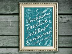 Practice Makes Awesome Art Print by ESPG >> Awesome print! $25