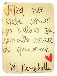 """""""Usted no sabe cómo yo valoro su sencillo coraje de quererme."""" #MarioBenedetti #Poema vía @Candidman"""