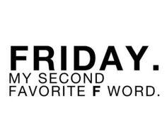 Thank God it's Friday.