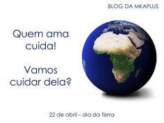 Dia da Terra www.mkaplus.com.br/blog