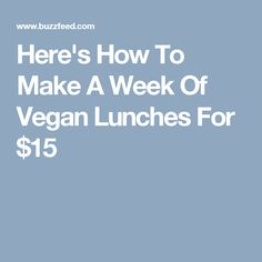 Here's How To Make A Week Of Vegan Lunches For $15