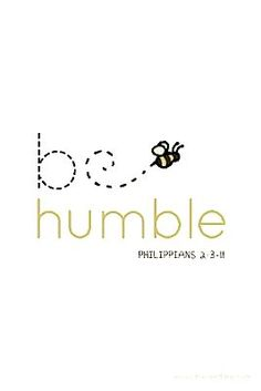 Be humble.
