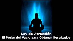 ... LEY DE ATRACCIÓN, el poder del vacío para obtener resultados. http://blog.elsecretosobrelaleydeatraccion.com/la-ley-de-atraccion-y-el-vacio-no-caigas-en-la-trampa/ http://evolucionconsciente.org/ley-de-atraccion-la-tecnica-del-vacio-para-atraer-resultados/