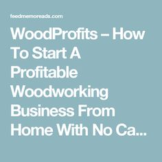 WoodProfits – How To Start A Profitable Woodworking Business From Home With No Capital In 7 Days or Less