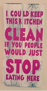 Wooden Pallet Sign -  I could keep this kitchen clean