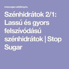 Szénhidrátok 2/1: Lassú és gyors felszívódású szénhidrátok | Stop Sugar