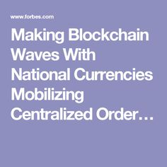 Making Blockchain Waves With National Currencies Mobilizing Centralized Order…