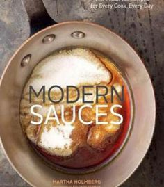 Modern Sauces: More Than 150 Recipes For Every Cook Every Day PDF