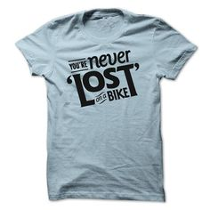 Youre Never Lost on a Bicycle T Shirts, Hoodies, Sweatshirts. GET ONE ==> https://www.sunfrog.com/Sports/Youre-Never-Lost-on-a-Bicycle.html?41382
