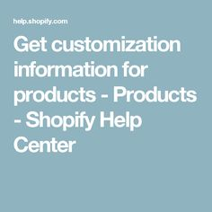 Get customization information for products - Products - Shopify Help Center