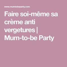 Faire soi-même sa crème anti vergetures | Mum-to-be Party