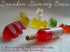 Drunken Gummy Bears!  Great Party Idea! from -   24 Incredibly Simple Ways To Make Your Food Taste Awesome