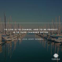 To live is to change, and to be perfect is to have changed often --- Bl John Henry Newman #newbeginning #betterperson