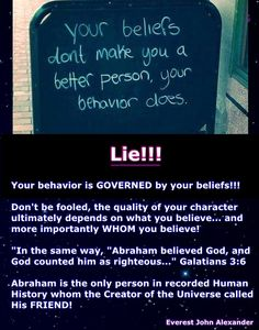 "Behavior OR Belief: What Makes You a ""Good Person""?   I'm sure you've seen the photo online advocating that it is your behavior and NOT your belief which makes you a good person, right? Well h..."