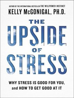THE UPSIDE OF STRESS by Kelly McGonigal PhD -- The author of The Willpower Instinct delivers a controversial and groundbreaking new book that overturns long-held beliefs about stress. Good Books, Books To Read, It Pdf, How To Get Better, Stress Causes, The Upside, Stressed Out, Self Help