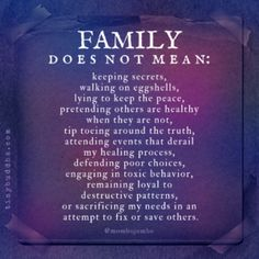 Family does not mean keeping secrets walking on eggshells lying to keep the peace pretending others are healthy when. Wisdom Quotes, True Quotes, Words Quotes, Quotes To Live By, Motivational Quotes, Inspirational Quotes, Empathy Quotes, In Laws Quotes, Codependency Quotes
